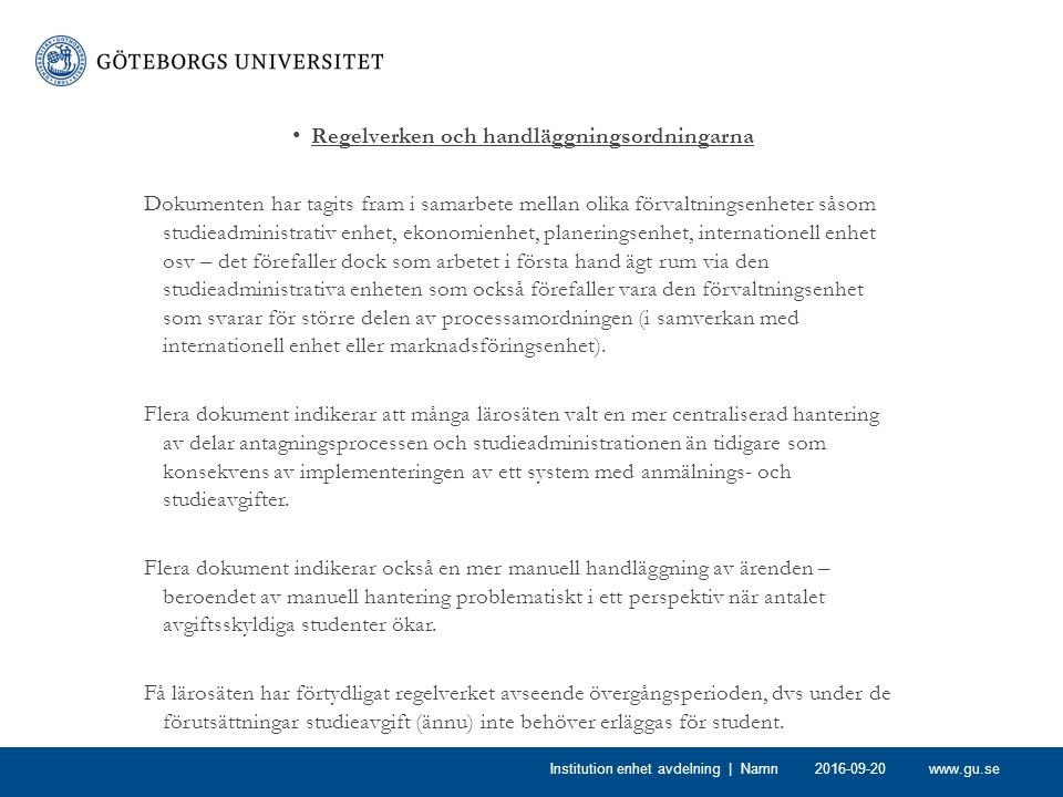 www.gu.se Regelverken och handläggningsordningarna Dokumenten har tagits fram i samarbete mellan olika förvaltningsenheter såsom studieadministrativ e