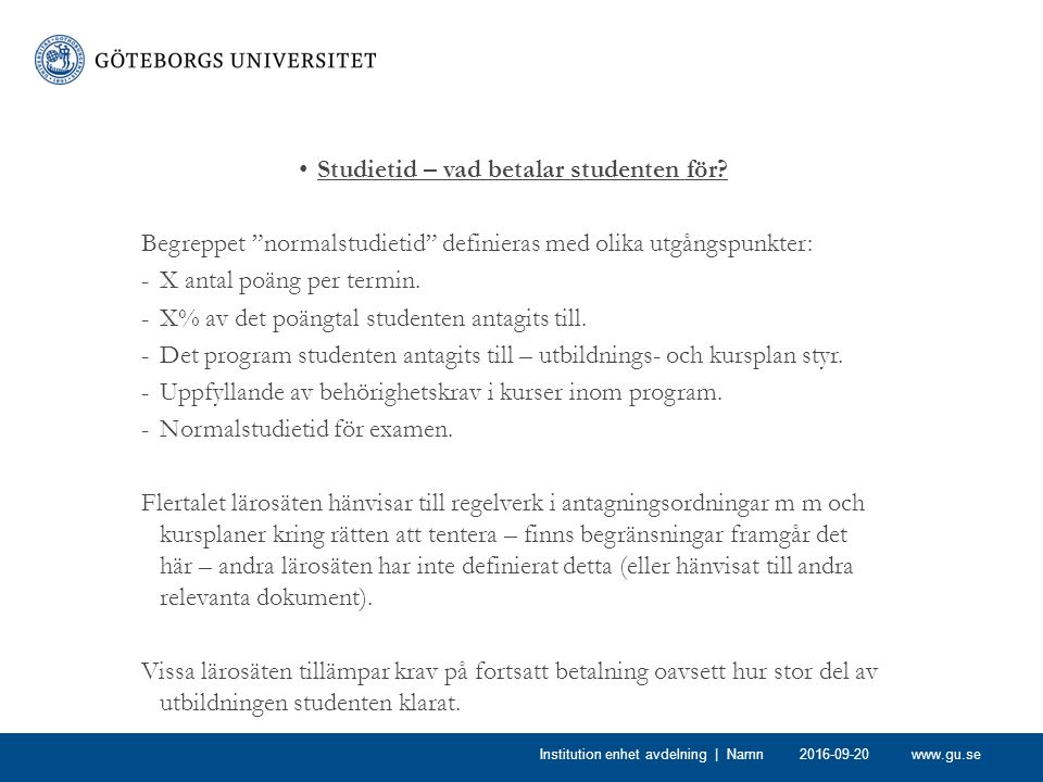 """www.gu.se Studietid – vad betalar studenten för? Begreppet """"normalstudietid"""" definieras med olika utgångspunkter: -X antal poäng per termin. -X% av de"""