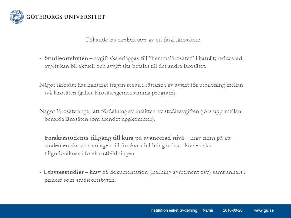 """www.gu.se Följande tas explicit upp av ett fåtal lärosäten: -Studieortsbyten – avgift ska erläggas till """"hemmalärosätet"""" likafullt; reducerad avgift k"""