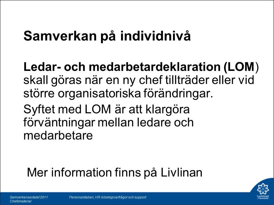 Samverkan på individnivå Ledar- och medarbetardeklaration (LOM) skall göras när en ny chef tillträder eller vid större organisatoriska förändringar.