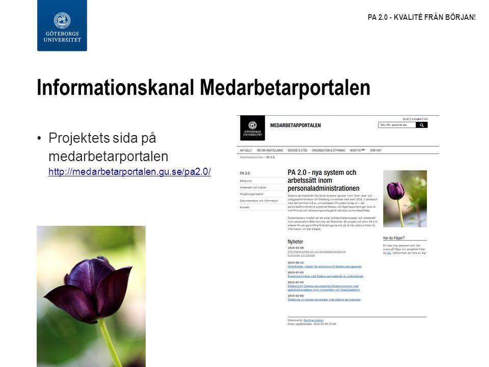 Informationskanal Medarbetarportalen Projektets sida på medarbetarportalen http://medarbetarportalen.gu.se/pa2.0/ http://medarbetarportalen.gu.se/pa2.0/ PA 2.0 - KVALITÉ FRÅN BÖRJAN!