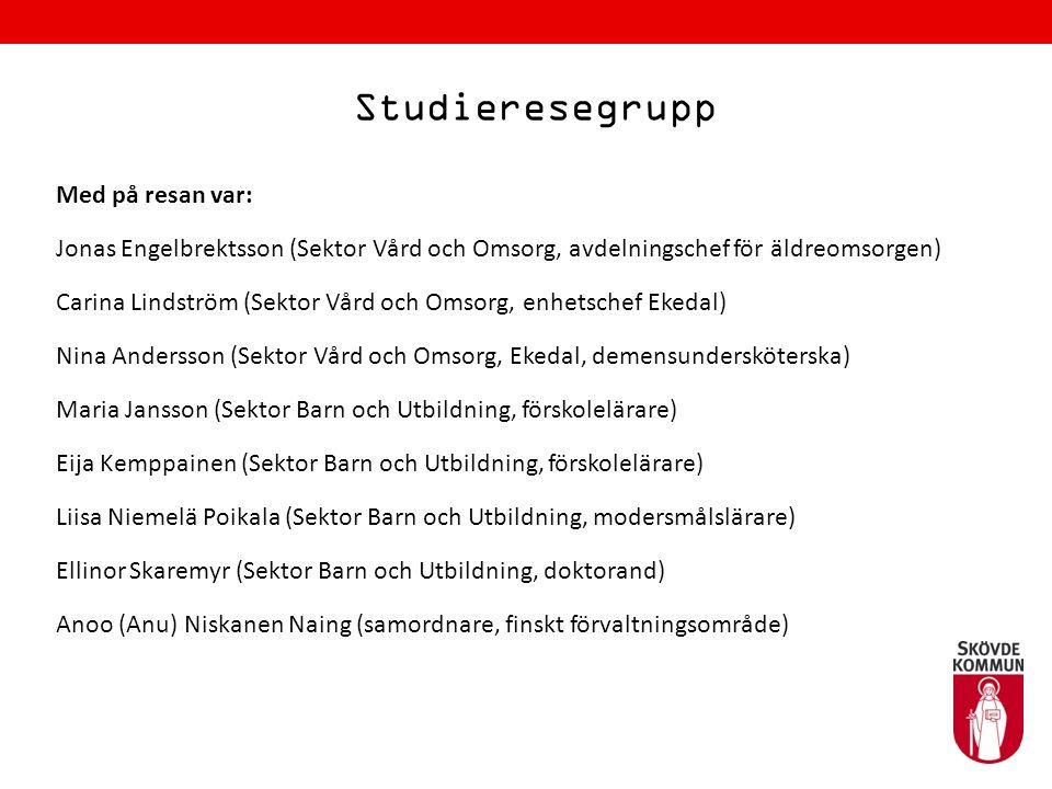 Studieresegrupp Med på resan var: Jonas Engelbrektsson (Sektor Vård och Omsorg, avdelningschef för äldreomsorgen) Carina Lindström (Sektor Vård och Om