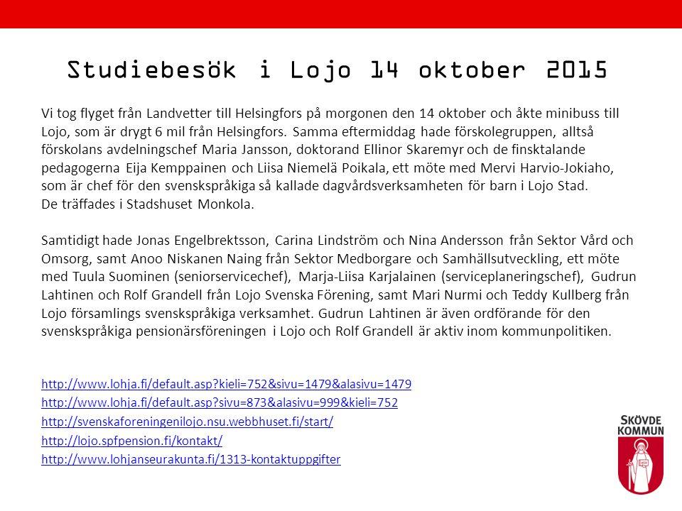 Studiebesök i Lojo 14 oktober 2015 Vi tog flyget från Landvetter till Helsingfors på morgonen den 14 oktober och åkte minibuss till Lojo, som är drygt