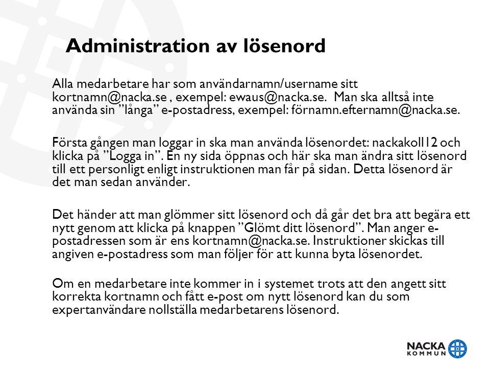 Alla medarbetare har som användarnamn/username sitt kortnamn@nacka.se, exempel: ewaus@nacka.se.