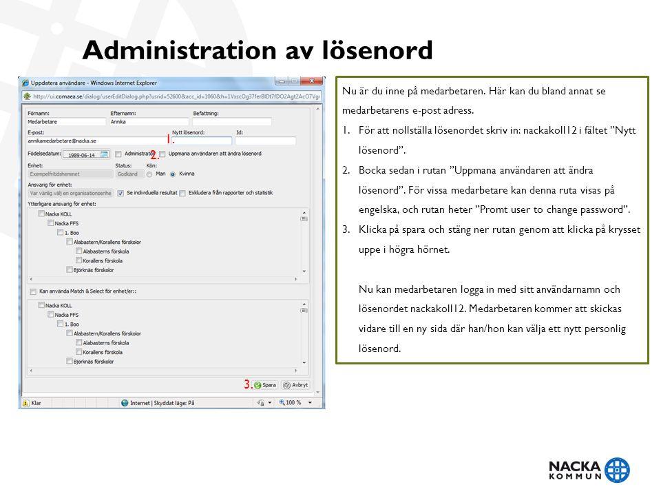 Administration av lösenord Nu är du inne på medarbetaren. Här kan du bland annat se medarbetarens e-post adress. 1.För att nollställa lösenordet skriv