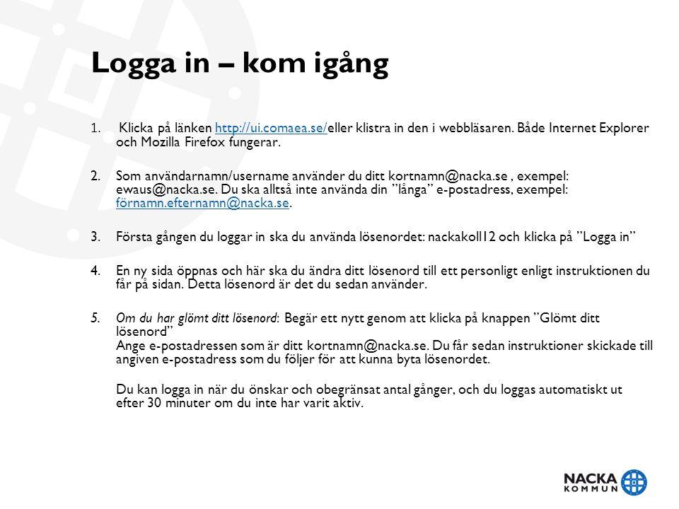 Logga in – kom igång 1. Klicka på länken http://ui.comaea.se/eller klistra in den i webbläsaren. Både Internet Explorer och Mozilla Firefox fungerar.h