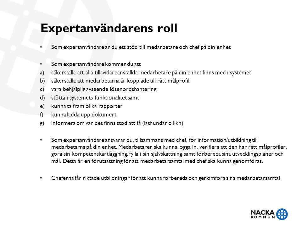 Expertanvändarens roll Som expertanvändare är du ett stöd till medarbetare och chef på din enhet Som expertanvändare kommer du att a)säkerställa att a