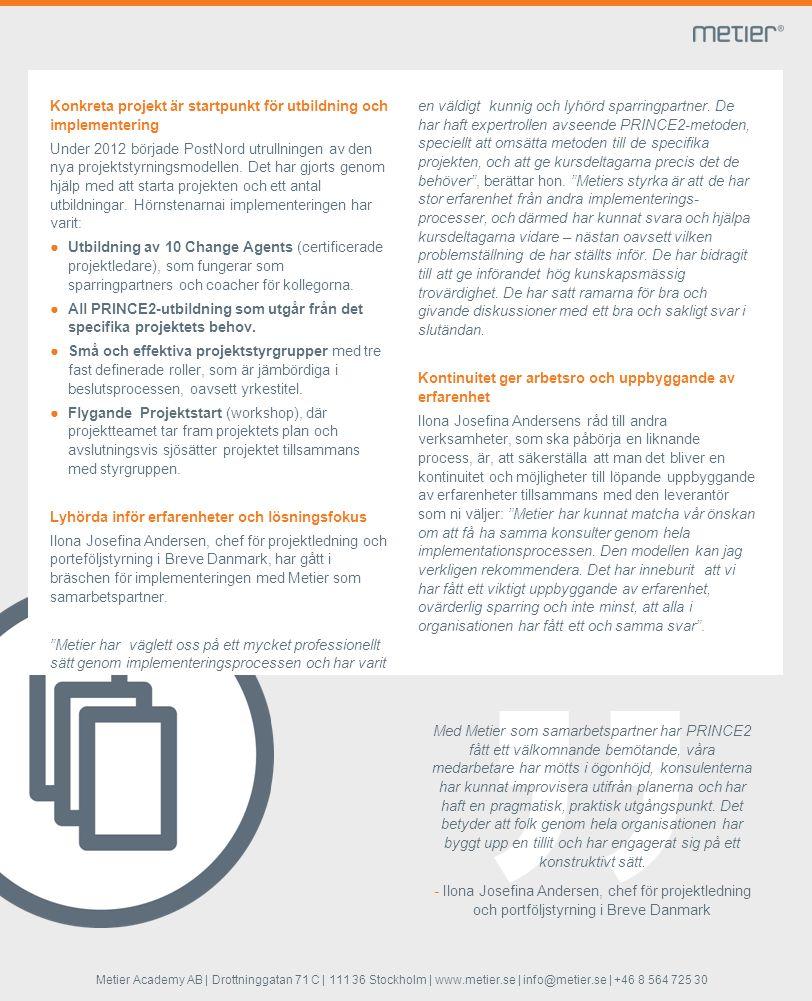 Konkreta projekt är startpunkt för utbildning och implementering Under 2012 började PostNord utrullningen av den nya projektstyrningsmodellen.