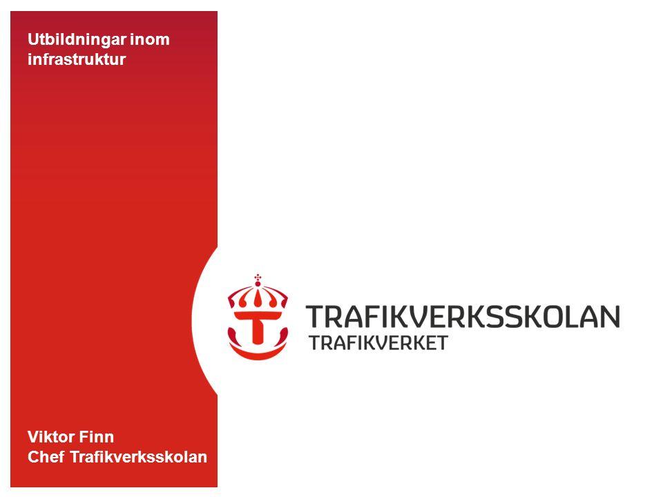 Utbildningar inom infrastruktur Viktor Finn Chef Trafikverksskolan