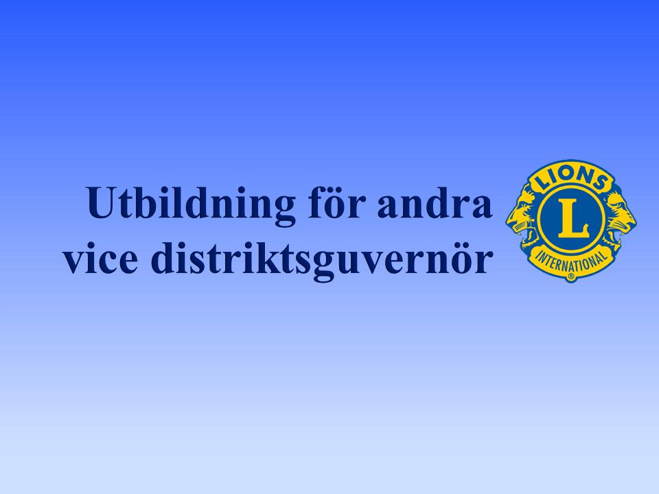 Gratulerar till att du har valts till posten som andra vice distriktsguvernör.