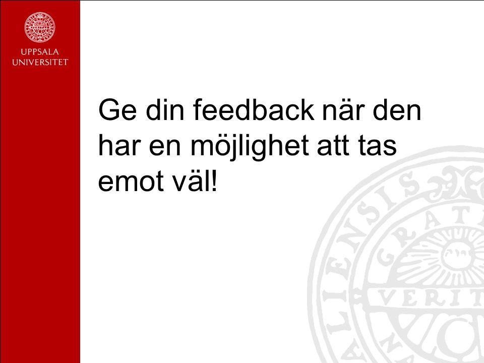Ge din feedback när den har en möjlighet att tas emot väl!