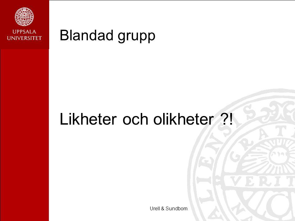 Urell & Sundbom Blandad grupp Likheter och olikheter ?!