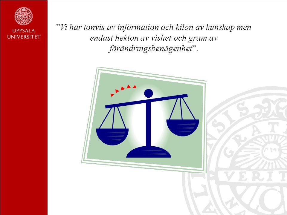 Vi har tonvis av information och kilon av kunskap men endast hekton av vishet och gram av förändringsbenägenhet .