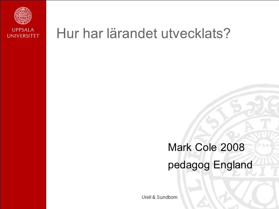 Urell & Sundbom Hur har lärandet utvecklats? Mark Cole 2008 pedagog England