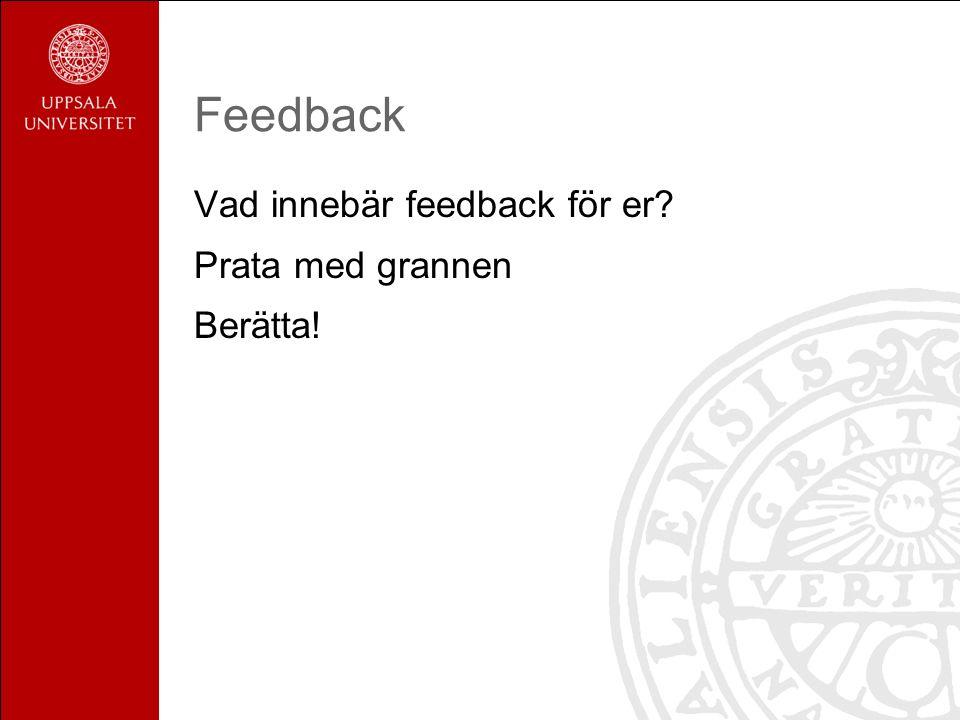 Vad innebär feedback för er? Prata med grannen Berätta!