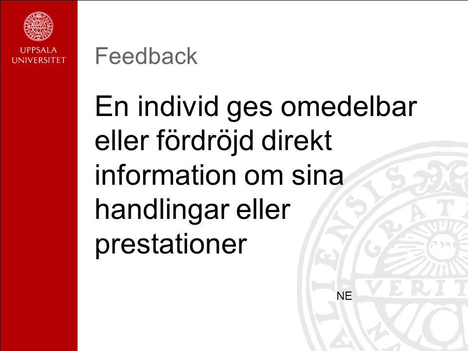 Feedback En individ ges omedelbar eller fördröjd direkt information om sina handlingar eller prestationer NE
