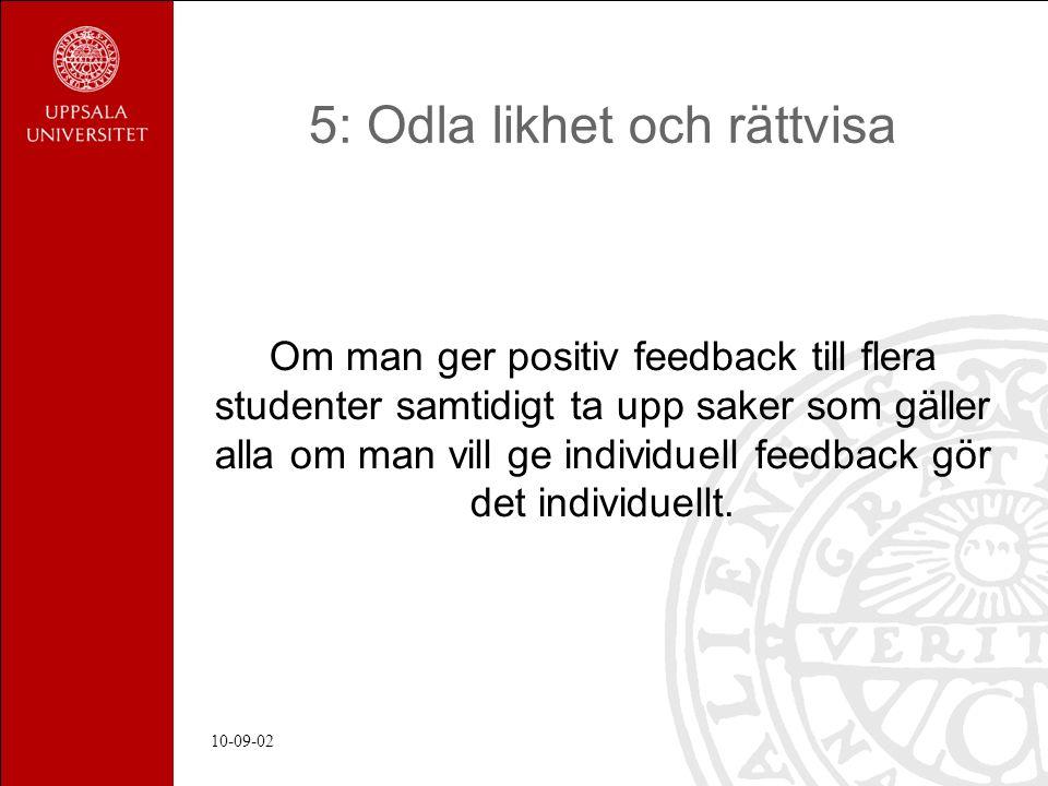 10-09-02 5: Odla likhet och rättvisa Om man ger positiv feedback till flera studenter samtidigt ta upp saker som gäller alla om man vill ge individuell feedback gör det individuellt.