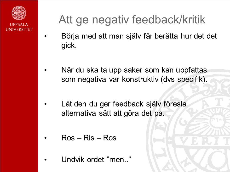 Att ge negativ feedback/kritik Börja med att man själv får berätta hur det det gick.