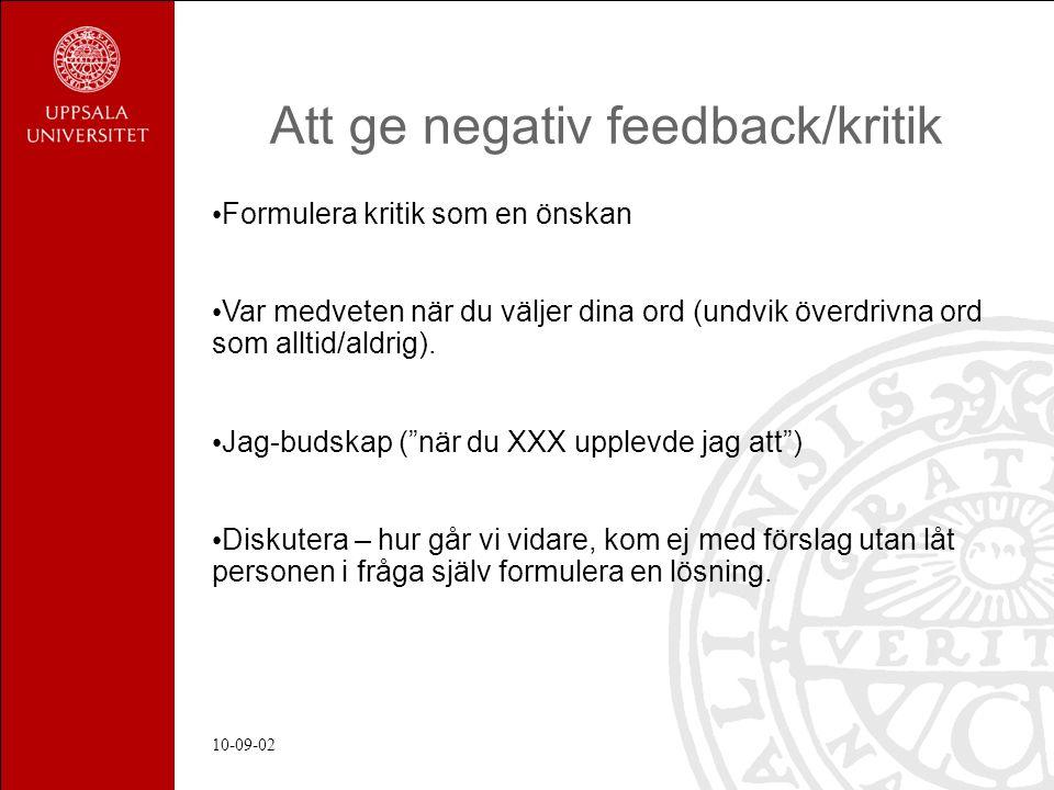 10-09-02 Att ge negativ feedback/kritik Formulera kritik som en önskan Var medveten när du väljer dina ord (undvik överdrivna ord som alltid/aldrig).
