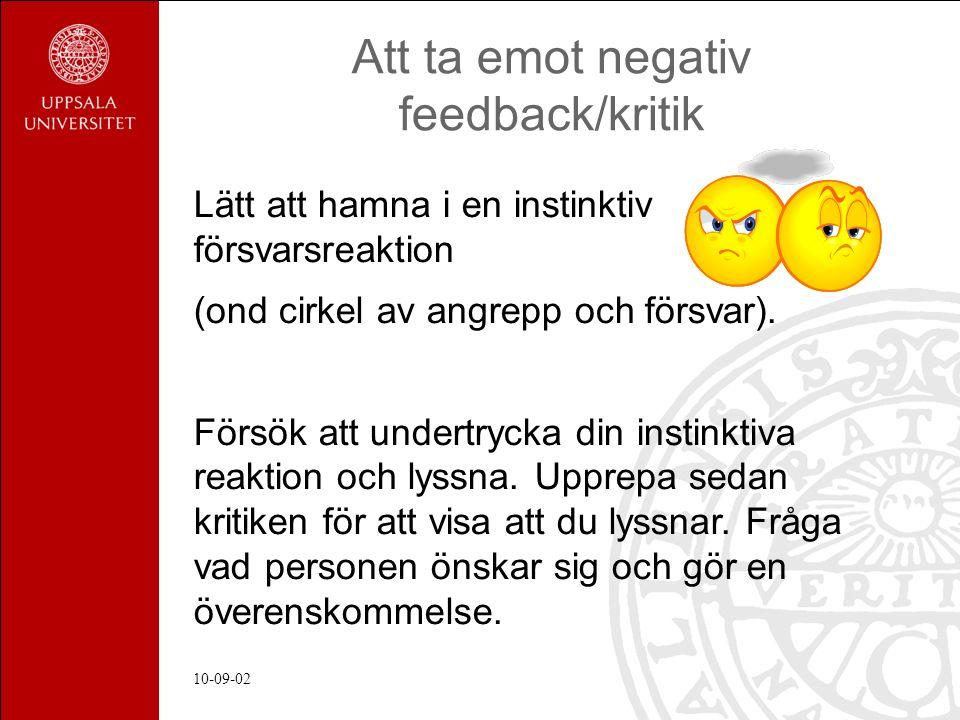 10-09-02 Att ta emot negativ feedback/kritik Lätt att hamna i en instinktiv försvarsreaktion (ond cirkel av angrepp och försvar).