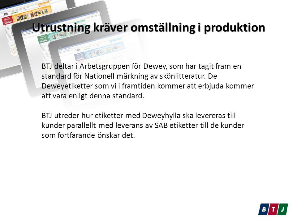 Utrustning kräver omställning i produktion BTJ deltar i Arbetsgruppen för Dewey, som har tagit fram en standard för Nationell märkning av skönlitteratur.