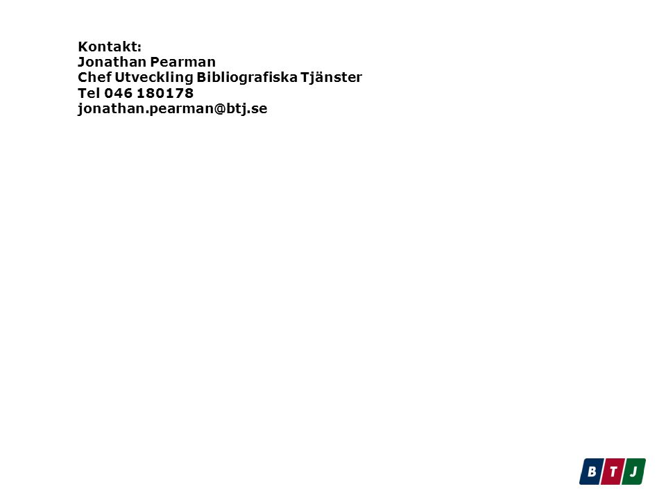 Kontakt: Jonathan Pearman Chef Utveckling Bibliografiska Tjänster Tel 046 180178 jonathan.pearman@btj.se