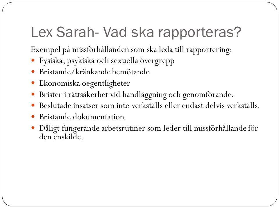 Lex Sarah- Vad ska rapporteras? Exempel på missförhållanden som ska leda till rapportering: Fysiska, psykiska och sexuella övergrepp Bristande/kränkan
