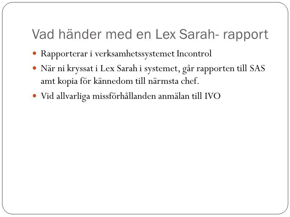Vad händer med en Lex Sarah- rapport Rapporterar i verksamhetssystemet Incontrol När ni kryssat i Lex Sarah i systemet, går rapporten till SAS amt kop