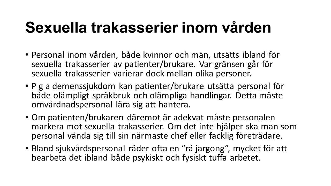 Sexuella trakasserier inom vården Personal inom vården, både kvinnor och män, utsätts ibland för sexuella trakasserier av patienter/brukare.