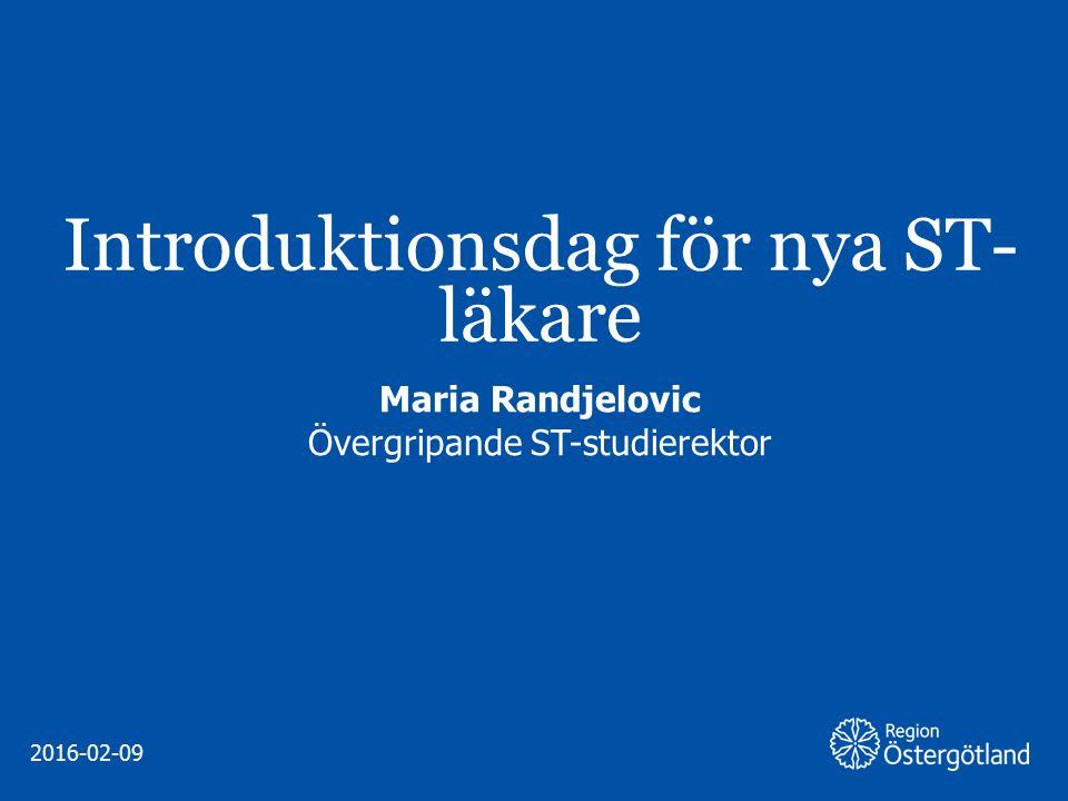 Region Östergötland Introduktionsdag för nya ST- läkare Maria Randjelovic Övergripande ST-studierektor 2016-02-09