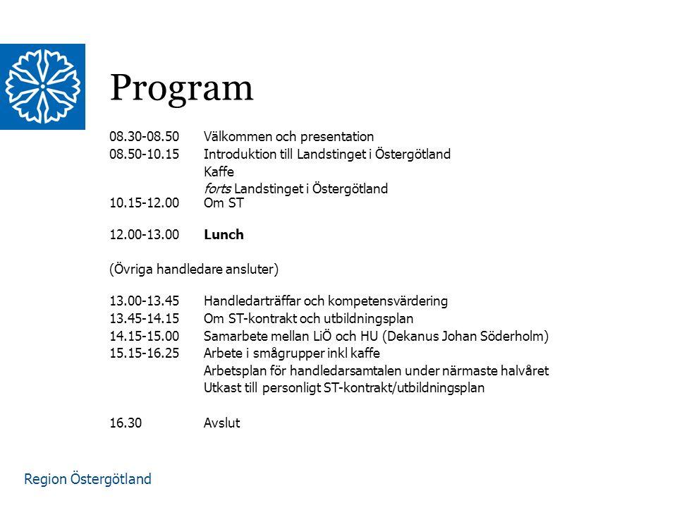 Region Östergötland Program 08.30-08.50Välkommen och presentation 08.50-10.15Introduktion till Landstinget i Östergötland Kaffe forts Landstinget i Östergötland 10.15-12.00Om ST 12.00-13.00 Lunch (Övriga handledare ansluter) 13.00-13.45Handledarträffar och kompetensvärdering 13.45-14.15Om ST-kontrakt och utbildningsplan 14.15-15.00Samarbete mellan LiÖ och HU (Dekanus Johan Söderholm) 15.15-16.25 Arbete i smågrupper inkl kaffe Arbetsplan för handledarsamtalen under närmaste halvåret Utkast till personligt ST-kontrakt/utbildningsplan 16.30 Avslut