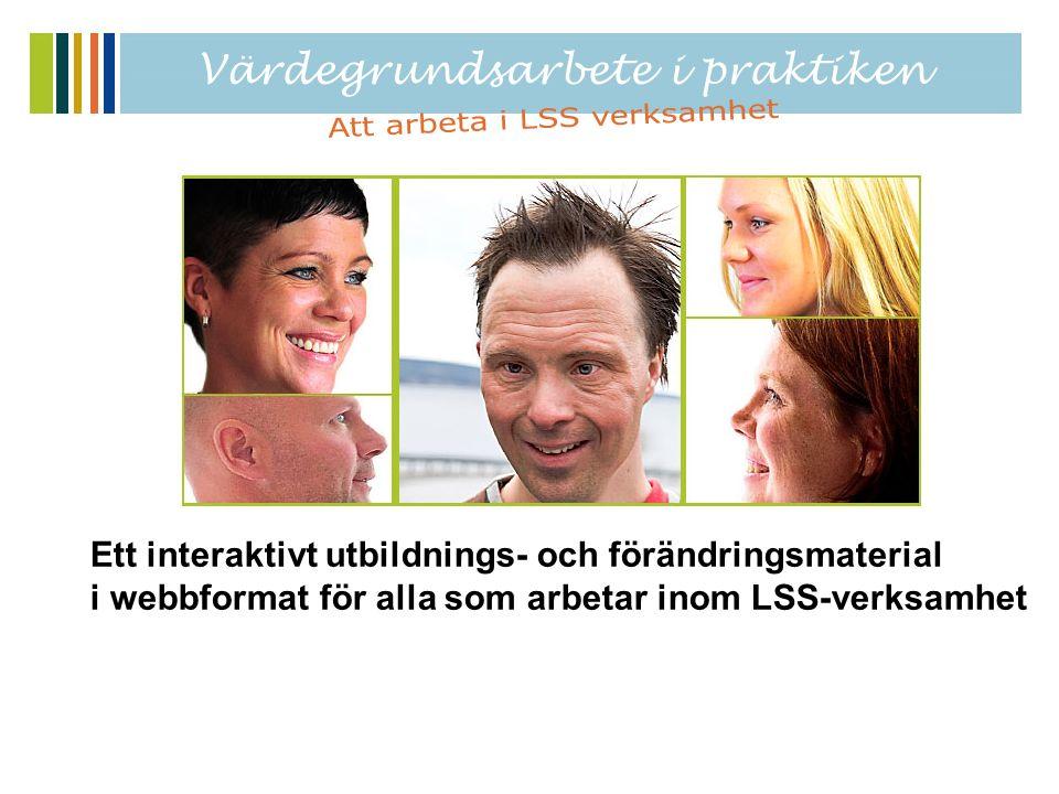 Ett interaktivt utbildnings- och förändringsmaterial i webbformat för alla som arbetar inom LSS-verksamhet