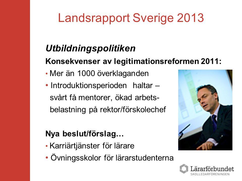 Landsrapport Sverige 2013 Utbildningspolitiken Konsekvenser av legitimationsreformen 2011: Mer än 1000 överklaganden Introduktionsperioden haltar – sv