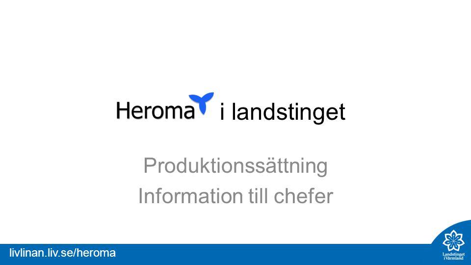 livlinan.liv.se/heroma i landstinget Produktionssättning Information till chefer