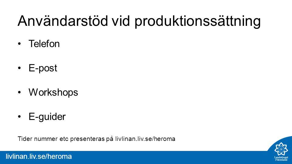 livlinan.liv.se/heroma Användarstöd vid produktionssättning Telefon E-post Workshops E-guider Tider nummer etc presenteras på livlinan.liv.se/heroma