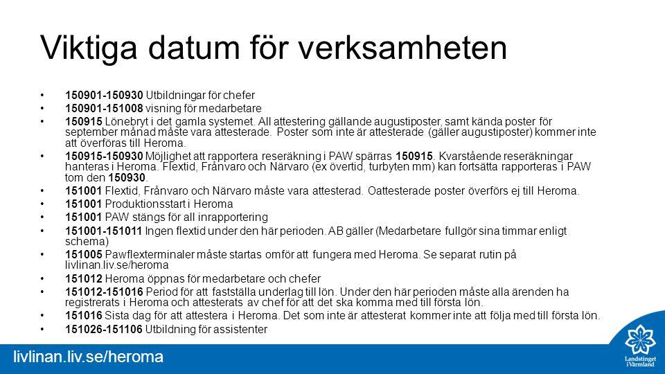 livlinan.liv.se/heroma Viktiga datum för verksamheten 150901-150930 Utbildningar för chefer 150901-151008 visning för medarbetare 150915 Lönebryt i det gamla systemet.