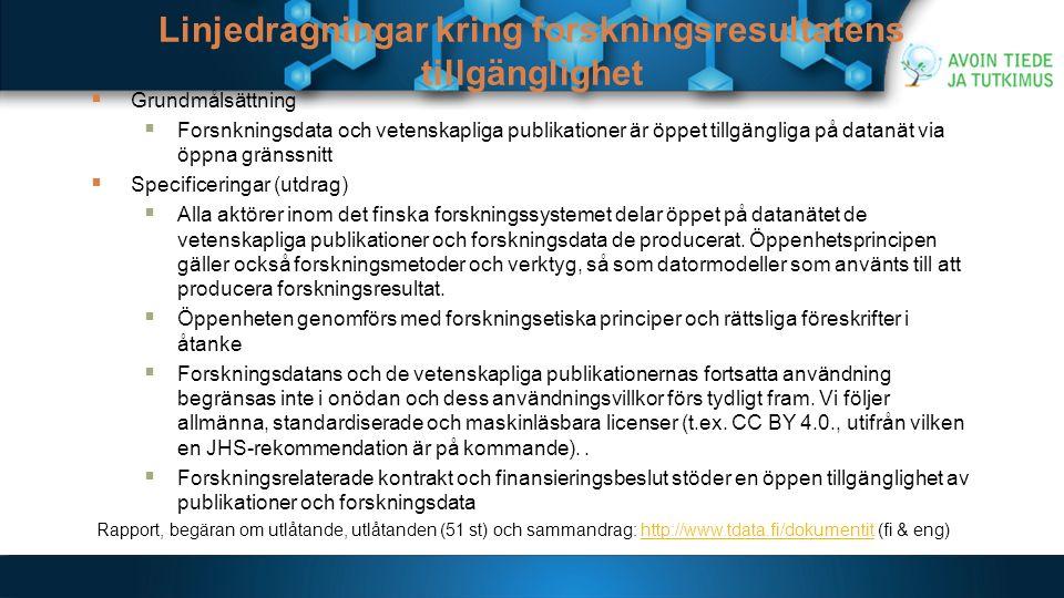 Linjedragningar kring forskningsresultatens tillgänglighet  Grundmålsättning  Forsnkningsdata och vetenskapliga publikationer är öppet tillgängliga på datanät via öppna gränssnitt  Specificeringar (utdrag)  Alla aktörer inom det finska forskningssystemet delar öppet på datanätet de vetenskapliga publikationer och forskningsdata de producerat.