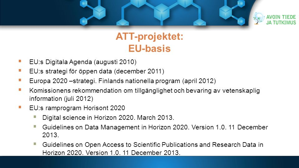 ATT-projektet: EU-basis…  Targets:  By 2014, policies for open access to scientific articles and data will have been established in all Member States at all relevant levels.
