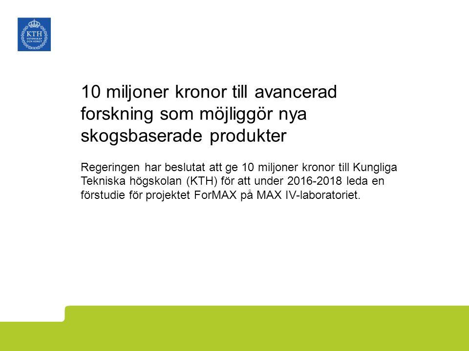 10 miljoner kronor till avancerad forskning som möjliggör nya skogsbaserade produkter Regeringen har beslutat att ge 10 miljoner kronor till Kungliga