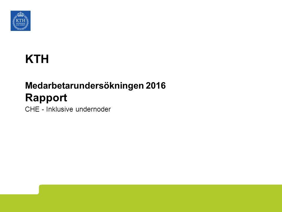 KTH Medarbetarundersökningen 2016 Rapport CHE - Inklusive undernoder