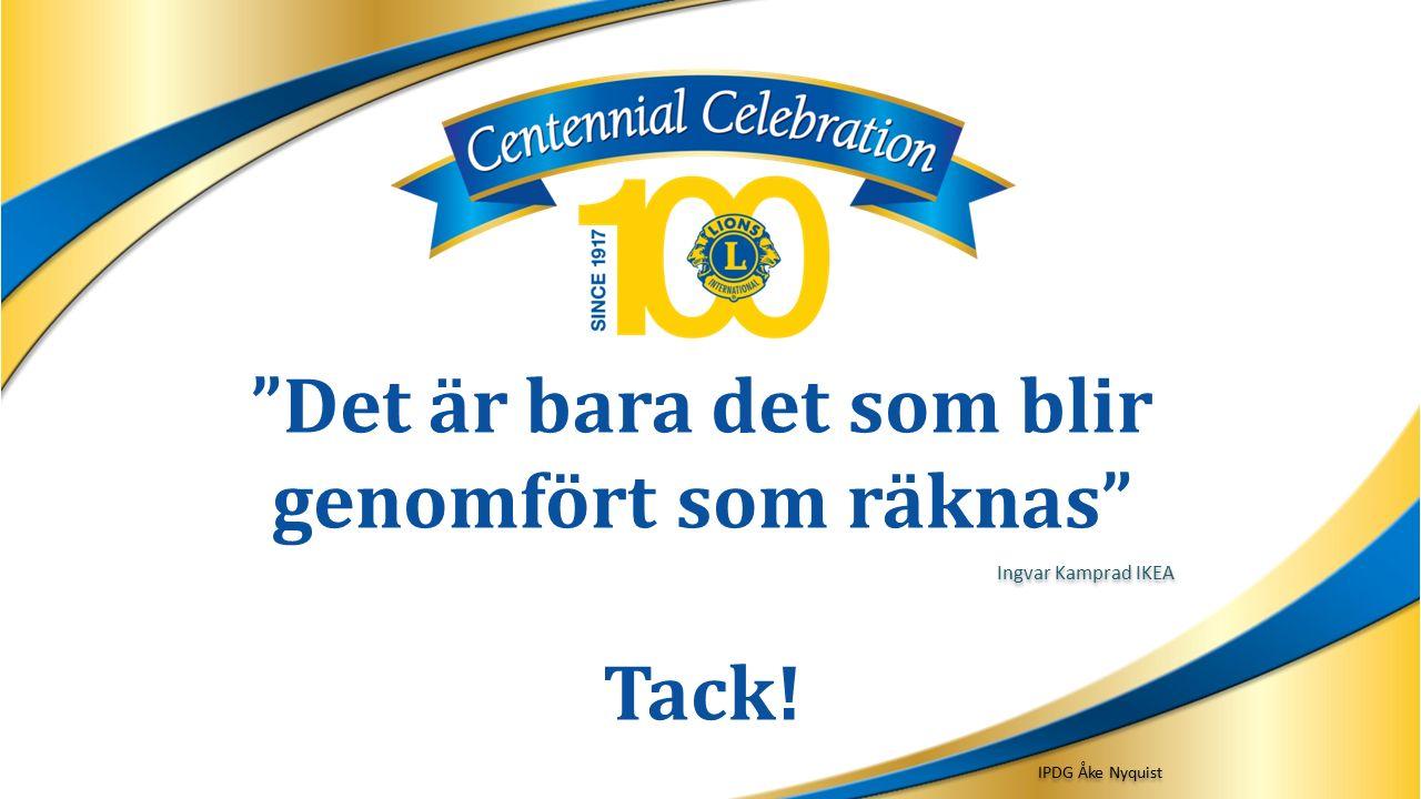 Det är bara det som blir genomfört som räknas Tack! IPDG Åke Nyquist Ingvar Kamprad IKEA