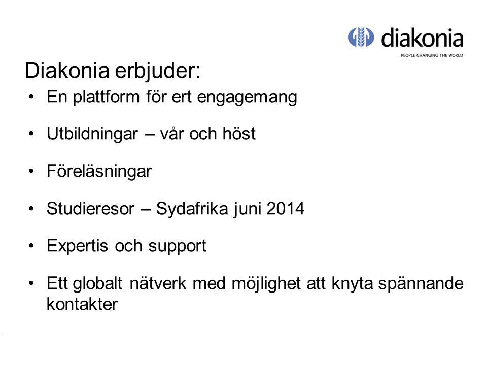 Diakonia erbjuder: En plattform för ert engagemang Utbildningar – vår och höst Föreläsningar Studieresor – Sydafrika juni 2014 Expertis och support Ett globalt nätverk med möjlighet att knyta spännande kontakter