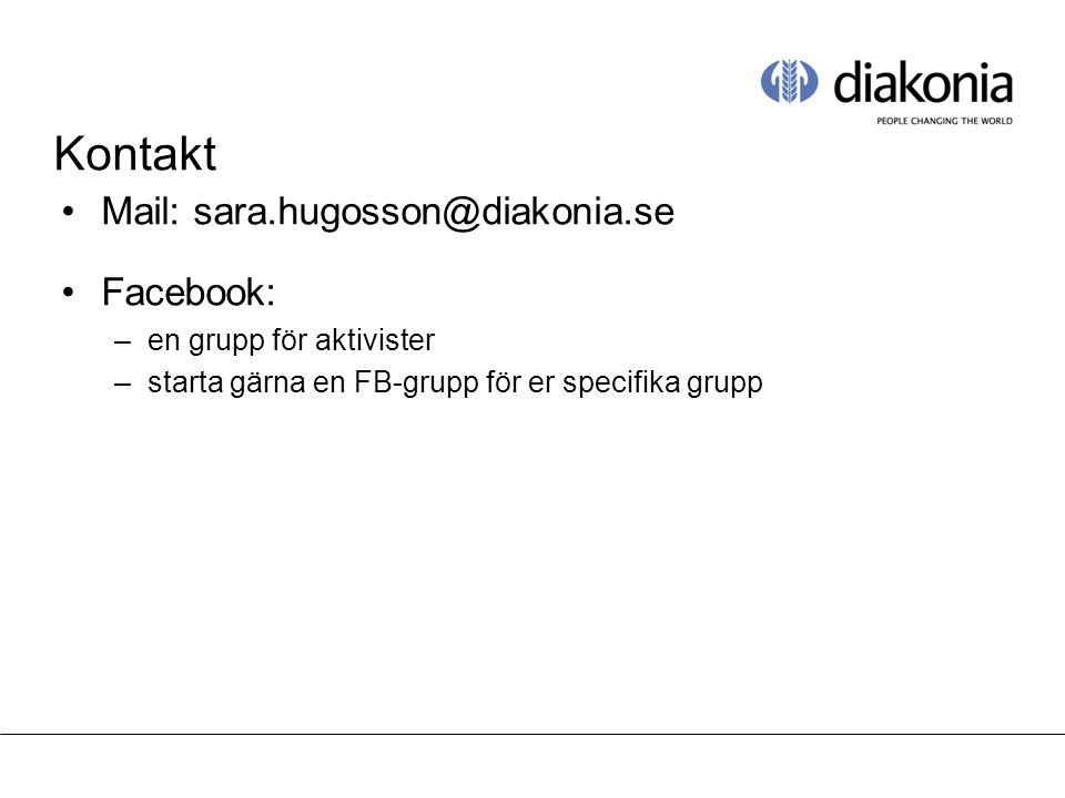 Kontakt Mail: sara.hugosson@diakonia.se Facebook: –en grupp för aktivister –starta gärna en FB-grupp för er specifika grupp