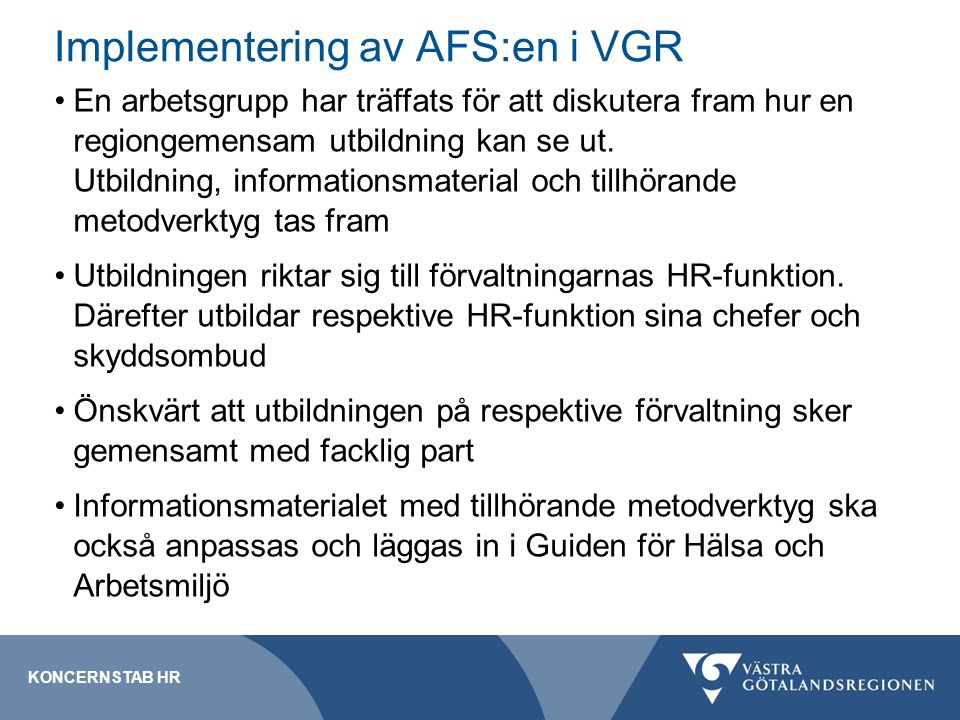 Implementering av AFS:en i VGR En arbetsgrupp har träffats för att diskutera fram hur en regiongemensam utbildning kan se ut. Utbildning, informations