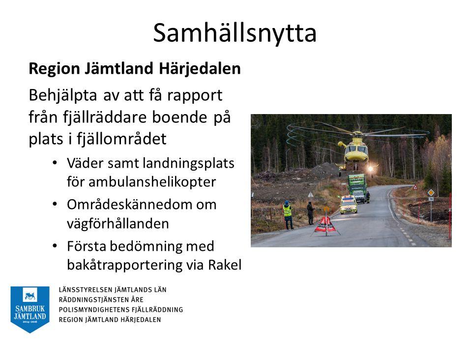 Samhällsnytta Region Jämtland Härjedalen Behjälpta av att få rapport från fjällräddare boende på plats i fjällområdet Väder samt landningsplats för ambulanshelikopter Områdeskännedom om vägförhållanden Första bedömning med bakåtrapportering via Rakel