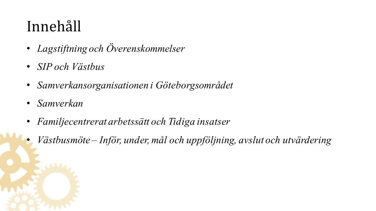 Lagstiftning och Överenskommelser SIP och Västbus Samverkansorganisationen i Göteborgsområdet Samverkan Familjecentrerat arbetssätt och Tidiga insatser Västbusmöte – Inför, under, mål och uppföljning, avslut och utvärdering Innehåll