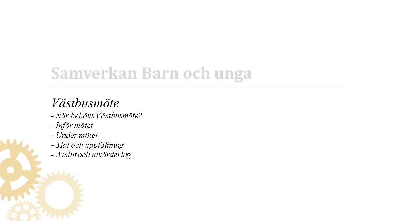 6 Samverkan Barn och unga Västbusmöte - När behövs Västbusmöte.