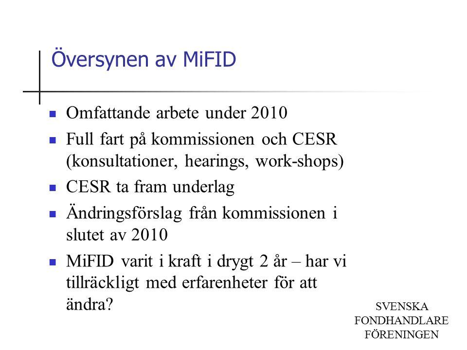 SVENSKA FONDHANDLARE FÖRENINGEN Översynen av MiFID Omfattande arbete under 2010 Full fart på kommissionen och CESR (konsultationer, hearings, work-shops) CESR ta fram underlag Ändringsförslag från kommissionen i slutet av 2010 MiFID varit i kraft i drygt 2 år – har vi tillräckligt med erfarenheter för att ändra