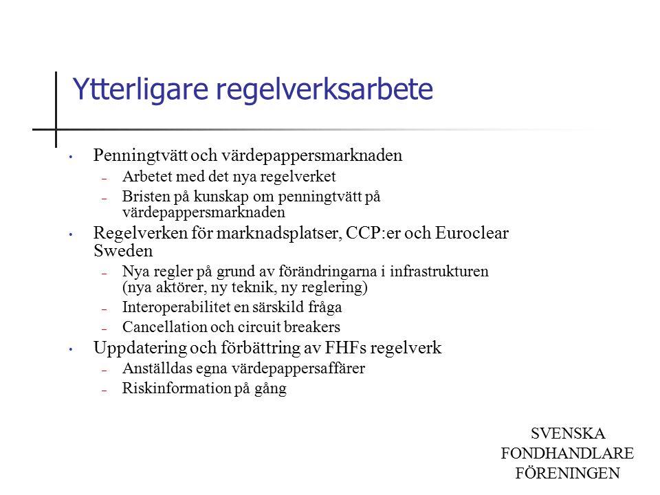 SVENSKA FONDHANDLARE FÖRENINGEN Ytterligare regelverksarbete Penningtvätt och värdepappersmarknaden – Arbetet med det nya regelverket – Bristen på kunskap om penningtvätt på värdepappersmarknaden Regelverken för marknadsplatser, CCP:er och Euroclear Sweden – Nya regler på grund av förändringarna i infrastrukturen (nya aktörer, ny teknik, ny reglering) – Interoperabilitet en särskild fråga – Cancellation och circuit breakers Uppdatering och förbättring av FHFs regelverk – Anställdas egna värdepappersaffärer – Riskinformation på gång