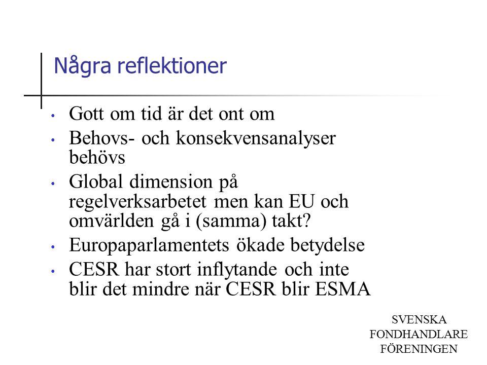 SVENSKA FONDHANDLARE FÖRENINGEN Några reflektioner Gott om tid är det ont om Behovs- och konsekvensanalyser behövs Global dimension på regelverksarbetet men kan EU och omvärlden gå i (samma) takt.